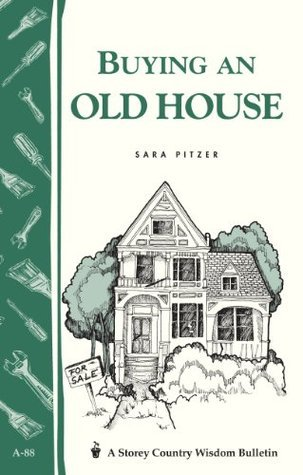 Buying an Old House: Storey Country Wisdom Bulletin A-88  by  Sara Pitzer