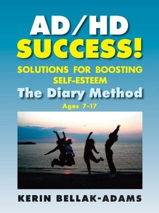 AD/HD SUCCESS! Solutions for Boosting Self-Esteem: The Diary Method for Ages 7-17 (Growing with Love Book 8)  by  Kerin Bellak-Adams