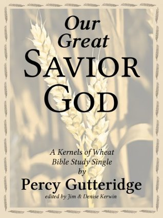 Our Great Savior God (Kernels of Wheat Bible Study Singles Book 6)  by  Percy Gutteridge