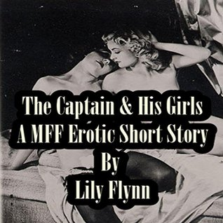 The Captain & His Girls: A MFF Erotic Short Story  by  Lily Flynn