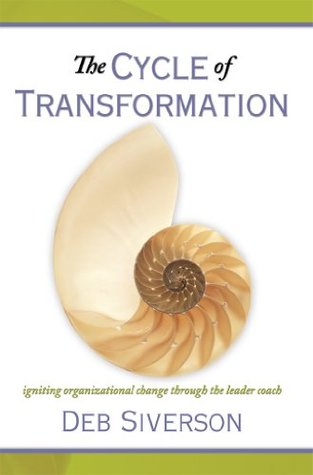The Cycle of Transformation: Igniting Organizational Change Through the Leader Coach Deb Siverson