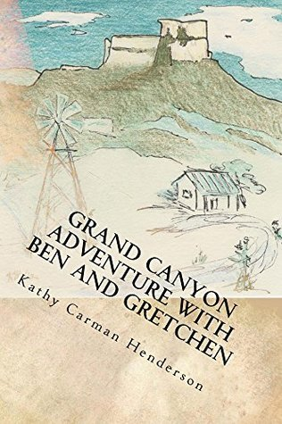 Grand Canyon Adventure with Ben and Gretchen (Ben and Gretchen Adventures Book 2) Kathy Carman Henderson