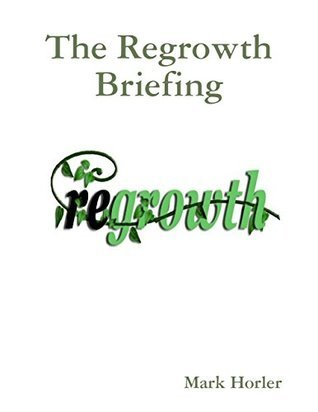 The Regrowth Briefing  by  Mark Horler
