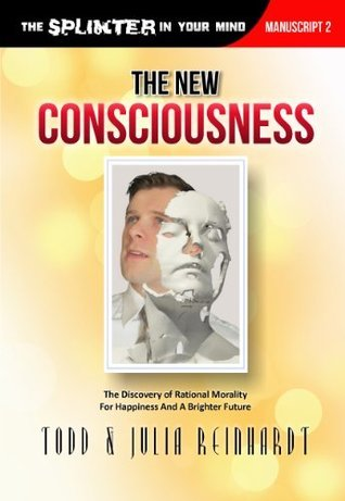 The New Consciousness: The Discovery of Rational Morality For Happiness And A Brighter Future (The Splinter In Your Mind Book 2) Julia Reinhardt