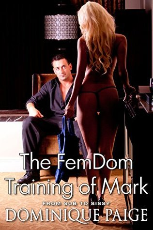 The FemDom Training of Mark: From Sub To Sissy Dominique Paige