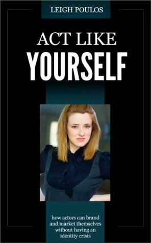 Act Like Yourself  by  Leigh Poulos