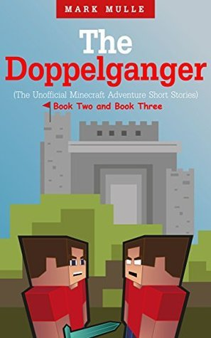 The Doppelganger - Book Two and Book Three (The Unofficial Minecraft Adventure Short Stories)  by  Mark Mulle