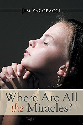 Where Are All the Miracles?  by  Jim Yacobacci