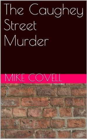 The Caughey Street Murder  by  Mike Covell
