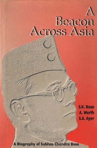 A Beacon Across Asia: A Biography of Subhas Chandra Bose  by  Sisir K Bose
