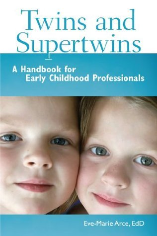 Twins and Supertwins: A Handbook for Early Childhood Professionals  by  Eve-Marie Arce
