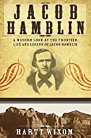 Jacob Hamblin: A Modern Look at the Frontier Life and Legend of Jacob Hamblin
