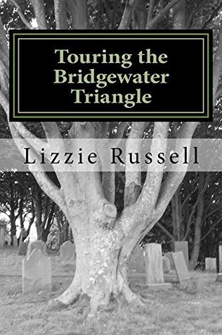 Touring the Bridgewater Triangle  by  Lizzie Russell