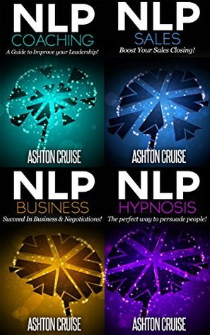 NLP: Build an Amazing Life Through The Power of Neuro Linguistic Programming Techniques, Neuro Linguistic Programming All in one, How to use NLP, Neuro ... NLP techniques, NLP All in one Book 1)  by  Ashton Cruise