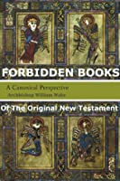Forbidden books of the original New Testament (Illustrated, with original manuscripts)