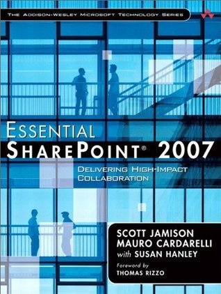 Essential SharePoint 2007: Delivering High-Impact Collaboration Scott Jamison