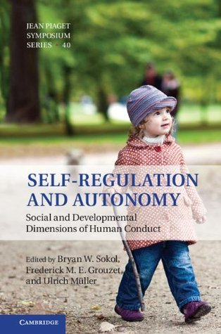 Self-Regulation and Autonomy: Social and Developmental Dimensions of Human Conduct (Interdisciplinary Approaches to Knowledge and Development)  by  Bryan W. Sokol