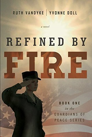 Refined Fire: Book One in the Guardians of Peace Series by Ruth VanDyke