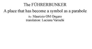 The FUHRERBUNKER (Bunker Hitler). A place that has become a symbol as a parabole  by  Maurizio OM Ongaro