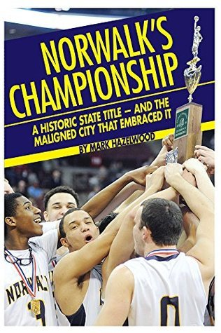 Norwalks championship: A historic state title - and the maligned city that embraced it Mark Hazelwood