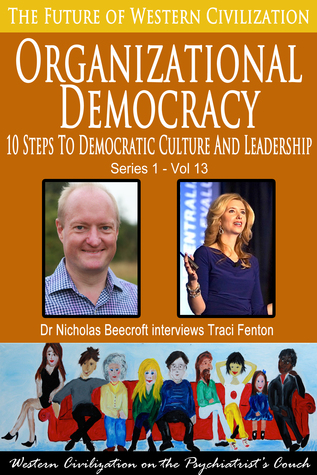 Organizational Democracy-10 Steps to Democratic Culture and Leadership (The Future of Western Civilization Series 1)  by  Nicholas Beecroft