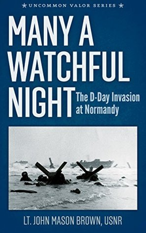 Many a Watchful Night: The D-Day Invasion at Normandy  by  John Mason Brown