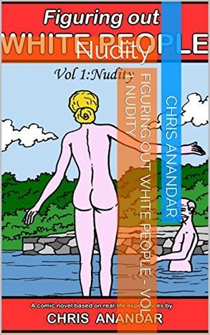 Figuring Out White People - Vol 1: Nudity: Nudity Chris Anandar