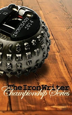 Ironology 2014: The Iron Writer Challenge Championship Series  by  B Rogers