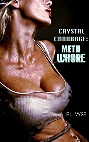 Crystal Cabbage: Meth Whore  by  E.L. Vyse
