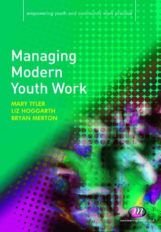 Managing Modern Youth Work (Empowering Youth and Community Work PracticeýLM Series) Liz Hoggarth