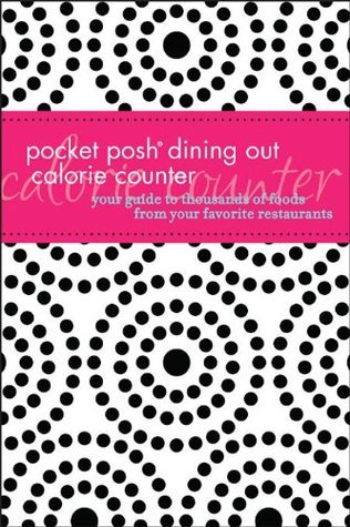 Pocket Posh Dining Out Calorie Counter: Your Guide to Thousands of Foods from Your Favorite Restaurants  by  Pamela M Nisevich Bede MS Rd
