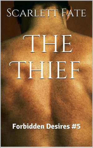 The Thief (Forbidden Desires #5) Scarlett Fate
