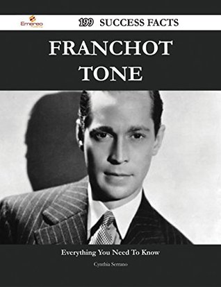 Franchot Tone 199 Success Facts - Everything You Need to Know about Franchot Tone  by  Cynthia Serrano