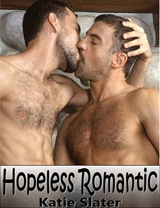 Hopeless Romantic - Mm Gay Seduction Erotica  by  Katie Slater