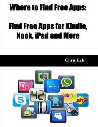 Where to Find Free Apps: Find Free Apps for Kindle, Nook, iPad and More  by  Chris Eck