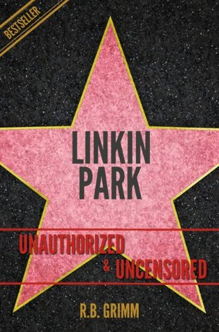Linkin Park Unauthorized & Uncensored R.B. Grimm