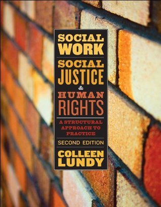 Social Work, Social Justice, and Human Rights: A Structural Approach to Practice, Second Edition  by  Colleen Lundy