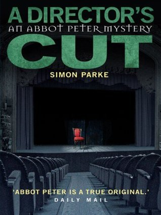 A Directors, Cut: An Abbot Peter Mystery (Abbot Peter Mystery 3)  by  Simon Parke