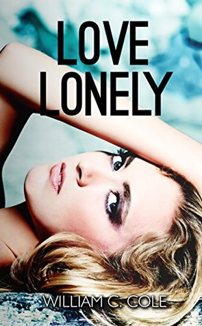 Love Lonely (A Love Lonely Novel Book 1)  by  William C. Cole