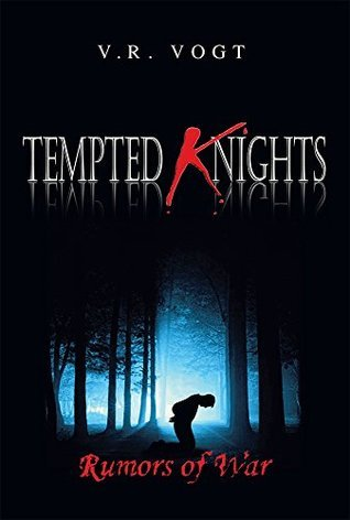 Tempted Knights: Rumors of War  by  V. R. Vogt