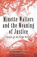 Minette Walters and the Meaning of Justice: Essays on the Crime Novels
