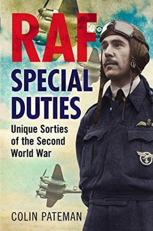 RAF Special Duties: Unique Sorties of the Second World War  by  Colin Pateman