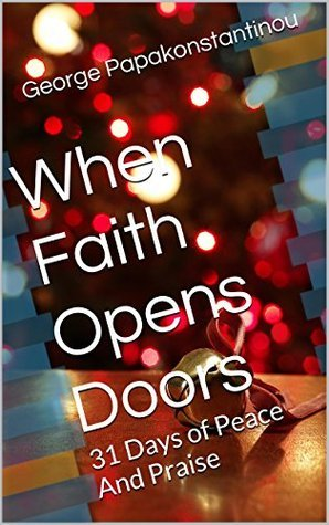 When Faith Opens Doors: 31 Days of Peace And Praise  by  George Papakonstantinou