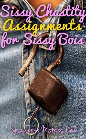 Sissy Chastity Assignments for Sissy Bois  by  Mistress Dede