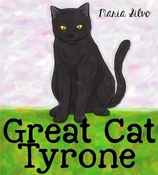 Great Cat Tyrone: A Beautifully Illustrated Childrens Bedtime Short Story Picture Book about a Great Black Cat  by  Maria Silvo