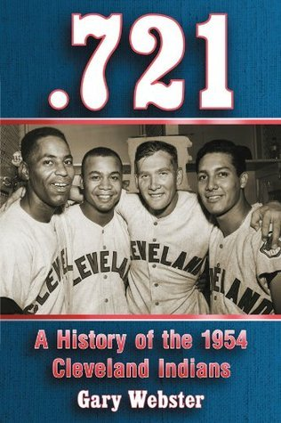 .721: A History of the 1954 Cleveland Indians  by  Gary Webster