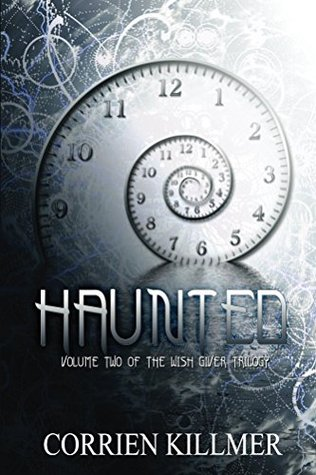Haunted: Volume Two of the Wish Giver Trilogy  by  Corrien Killmer