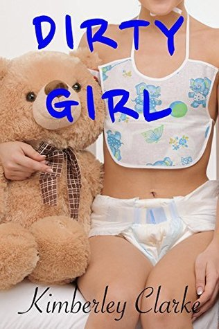 Dirty Girl: ABDL, Filthy Babys Dirty Diapers  by  Kimberley Clarke