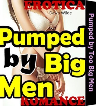 Pumped  by  Too Big Men: An Older Man Younger Woman First Time Free Erotica MMF Menage Erotic Romance Short Fiction Sex Story Book by Maya Driscoll
