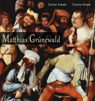 Matthias Grünewald: 110+ Renaissance Paintings  by  Denise Ankele